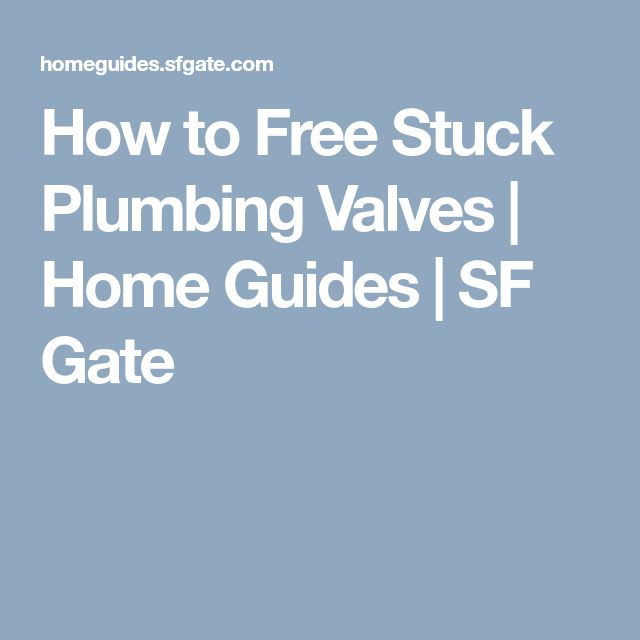 How to Free Stuck Plumbing Valves | Home Guides | SF Gate