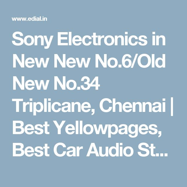 Sony Electronics in New New No.6/Old New No.34 Triplicane, Chennai | Best Yellowpages, Best Car Audio Stereo Sale Service, India