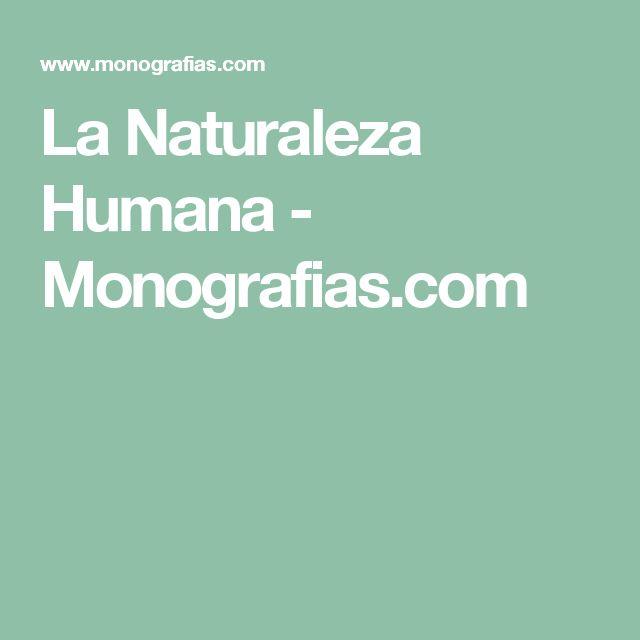 La Naturaleza Humana - Monografias.com