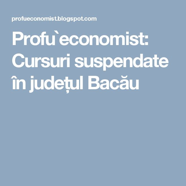 Profu`economist: Cursuri suspendate în județul Bacău