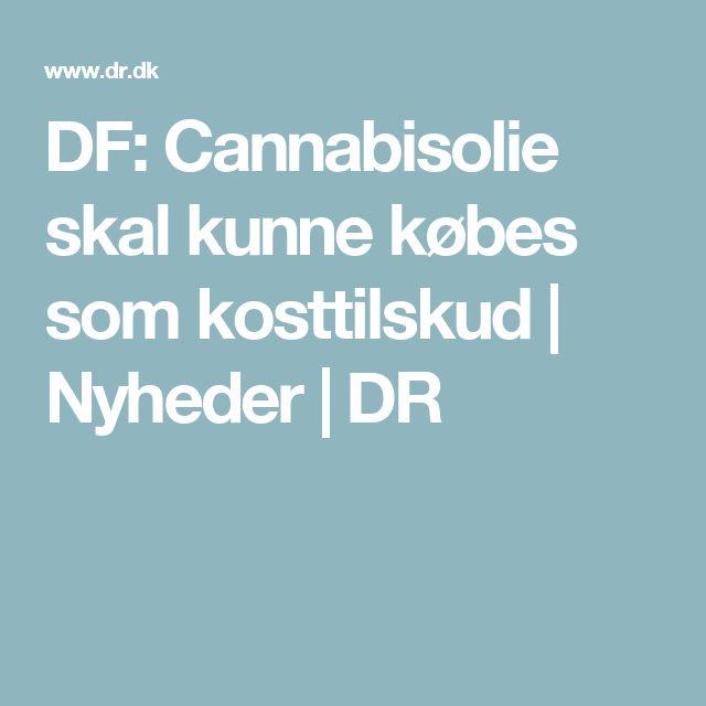 DF: Cannabisolie skal kunne købes som kosttilskud   Nyheder   DR