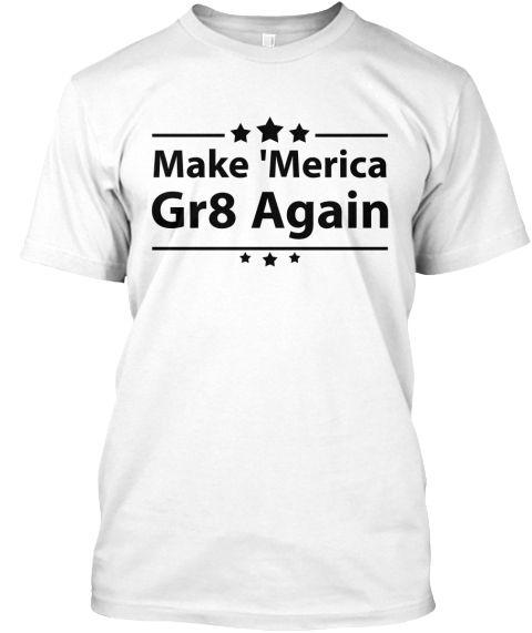 Make Merica Great Again White T-Shirt Front #makemericagr8again #makeamericagr8again #makeamericagreatagainshirt #makeamericagreatagainornament #makeamericagreatagainfont #makeamericagreatagainmeme #makeamericagreatagaindress #makeamericagreatagainflag #makeamericagreatagain #makeamericagreatagainapparel