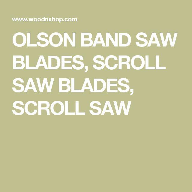 OLSON BAND SAW BLADES, SCROLL SAW BLADES, SCROLL SAW