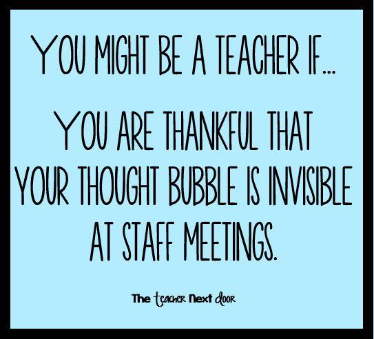 """Seguramente eres un profesor si… Te sientes agradecido de que tu """"globo de pensamiento"""" sea invisible  en las reuniones de trabajo."""