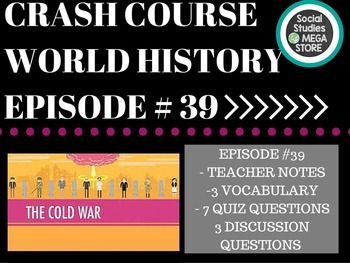 CRASH COURSE WORLD HISTORY Cold War Ep. 39. Included in this download: teacher notes, vocabulary, quiz questions and discussion questions.