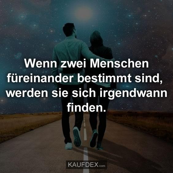 Wenn zwei Menschen füreinander bestimmt sind, werden sie sich irgendwann finden.