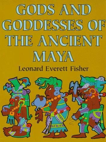 Gods and goddesses of the ancient Maya by Leonard Everett Fisher