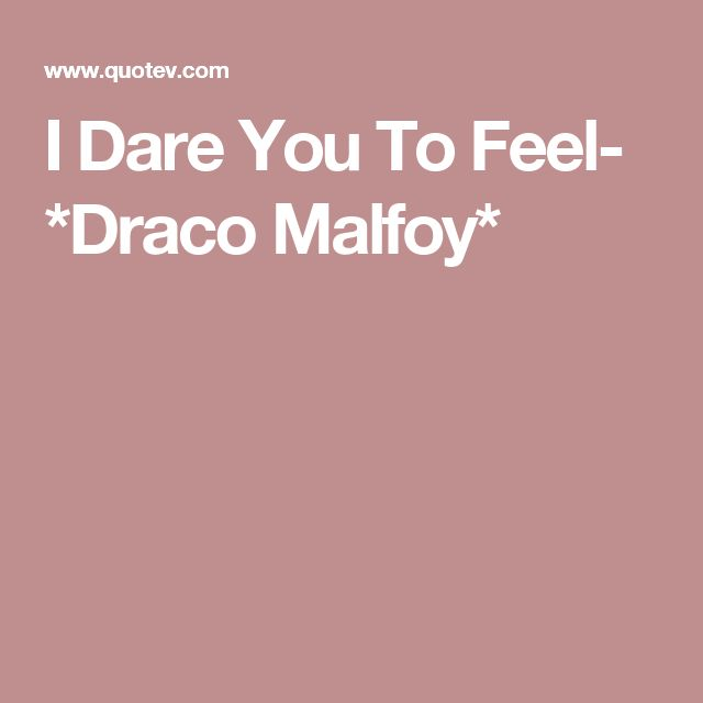 I Dare You To Feel- *Draco Malfoy*