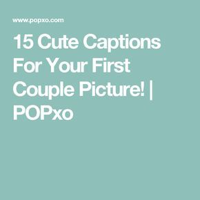 15 Cute Captions For Your First Couple Picture! | POPxo
