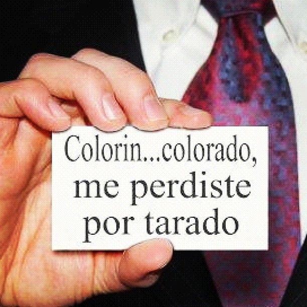 Jajaja Colorín, colorado... me perdiste por tarado. #JustSaying #frasesdelavida