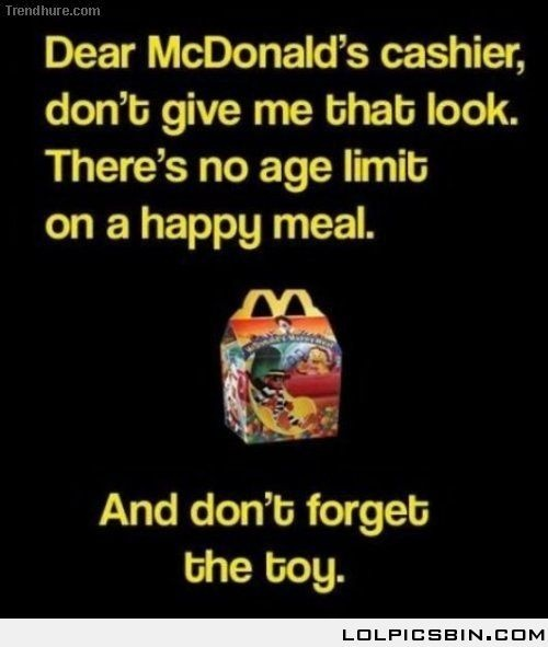 I want a damn happy meal when I want it damnit lol
