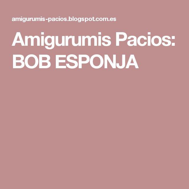 Amigurumis Pacios: BOB ESPONJA