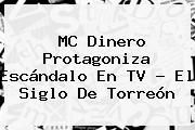 http://tecnoautos.com/wp-content/uploads/imagenes/tendencias/thumbs/mc-dinero-protagoniza-escandalo-en-tv-el-siglo-de-torreon.jpg MC Dinero. MC Dinero protagoniza escándalo en TV - El Siglo de Torreón, Enlaces, Imágenes, Videos y Tweets - http://tecnoautos.com/actualidad/mc-dinero-mc-dinero-protagoniza-escandalo-en-tv-el-siglo-de-torreon/