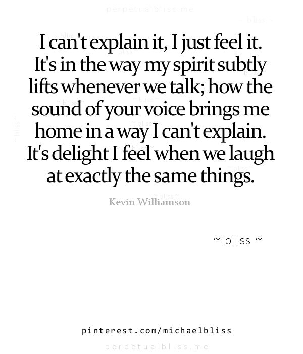 I can't explain it, i just feel it.
