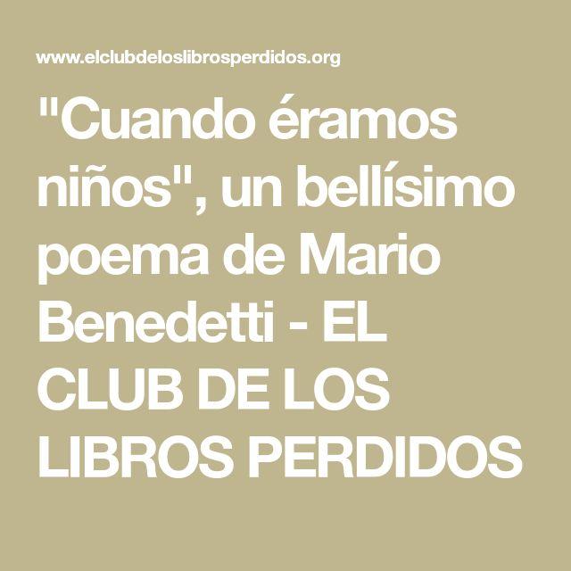 """""""Cuando éramos niños"""", un bellísimo poema de Mario Benedetti - EL CLUB DE LOS LIBROS PERDIDOS"""