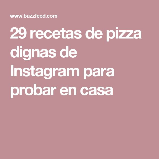 29 recetas de pizza dignas de Instagram para probar en casa