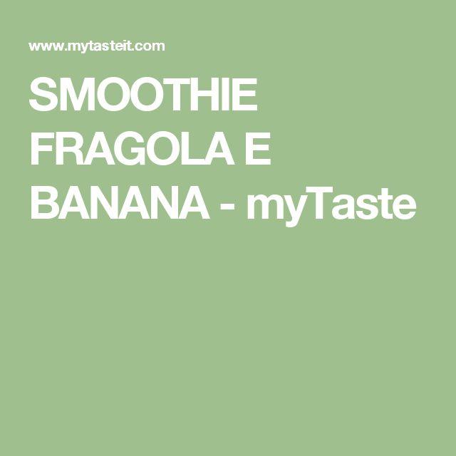SMOOTHIE FRAGOLA E BANANA - myTaste