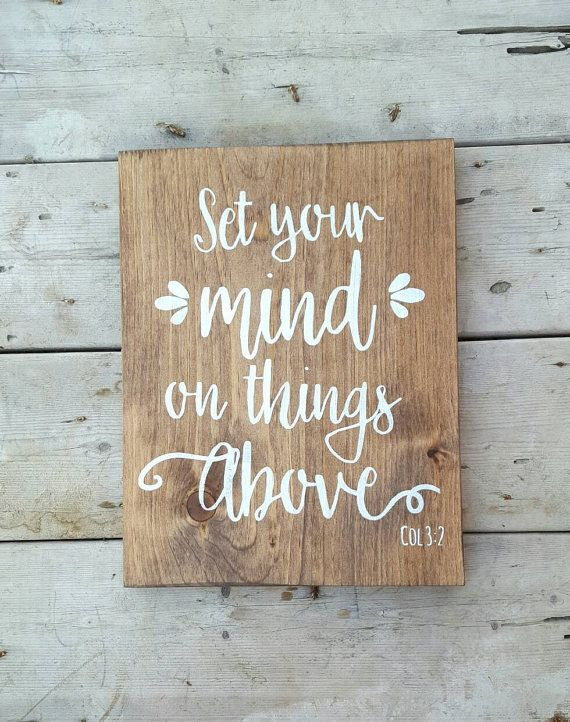 This charming scripture sign will be a beautiful addition to any room in your home. LISTING IS FOR: -One 7 x 10 inch wood sign featuring Set your mind on things above in White - Ready to hang with sawtooth hook on back - Signs are stained, painted with a non toxic acrylic paint and sealed with a clear matte varnish, suitable for INDOOR and OUTDOOR use  HOW TO PURCHASE 1. Select quantity from drop down menu located above the add to cart button 2. Select your stain from the drop down menu (see…