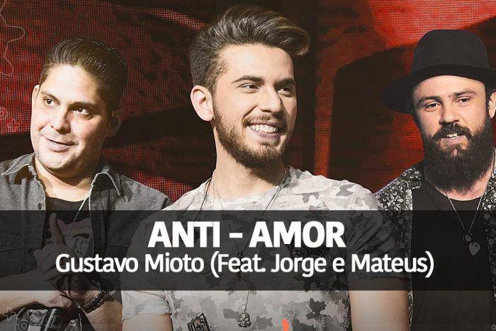 Gustavo Mioto (Feat. Jorge e Mateus)  Anti  Amor