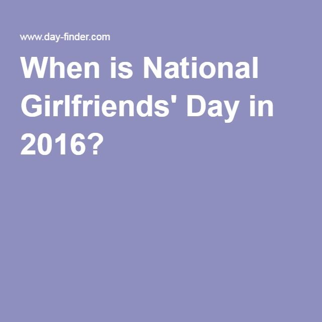 When is National Girlfriends' Day in 2016?