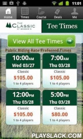 The Classic Golf Tee Times  Android App - playslack.com , The Classic Golf Course app includes custom tee time bookings with easy tap navigation and booking of tee times. The app also supports promotion code discounts with a deals section, course information and an account page to look up past reservations and share these reservations with your playing partners via text and email.
