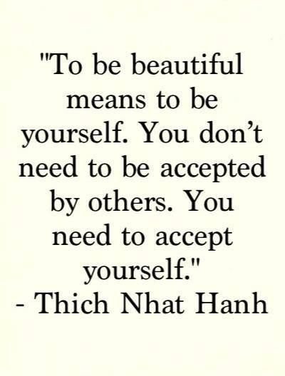 Need To Accept Yourself....not try to be another nor compare yourself to another. It's a blessing to be no one else but yourself in a world that's doing its best and everything to change you to what it wants you to be.