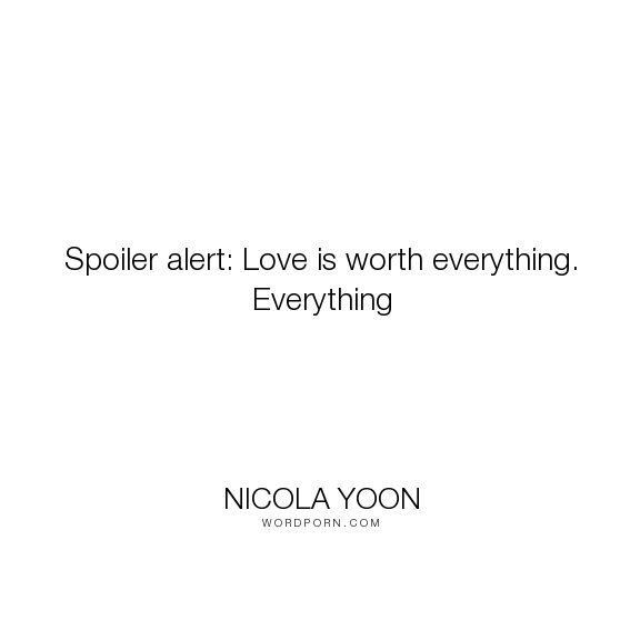 Beautiful quote by Nicola Yoon about what love is truly worth. | Everything, Everything Movie | In theaters now