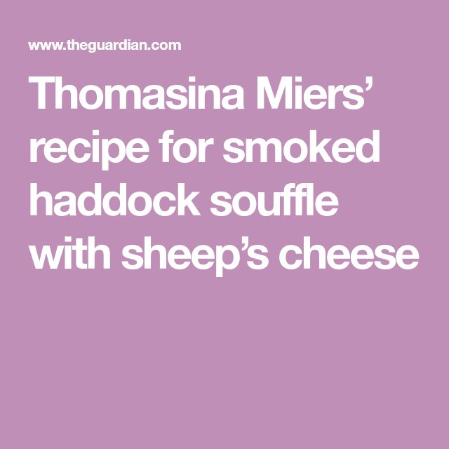 Thomasina Miers' recipe for smoked haddock souffle with sheep's cheese