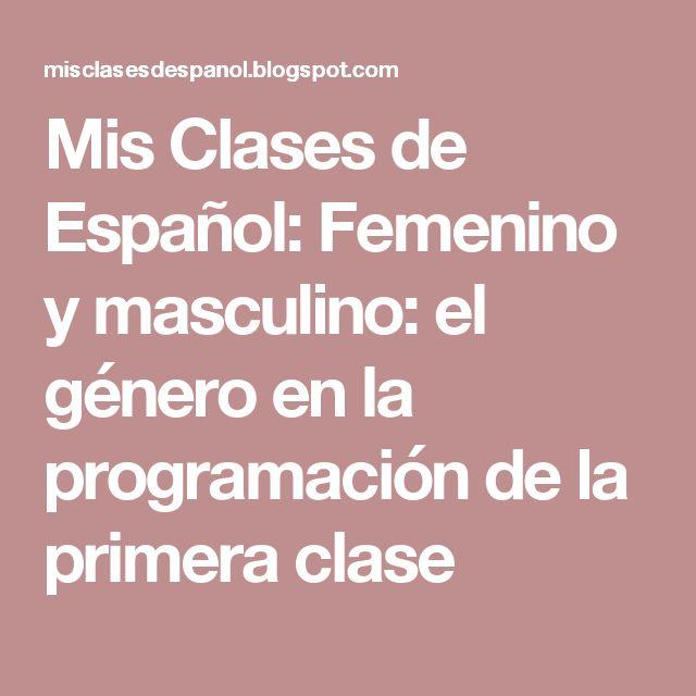 Mis Clases de Español: Femenino y masculino: el género en la programación de la primera clase