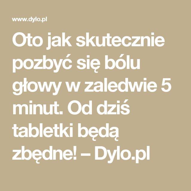 Oto jak skutecznie pozbyć się bólu głowy w zaledwie 5 minut. Od dziś tabletki będą zbędne! – Dylo.pl