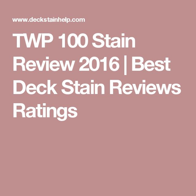 TWP 100 Stain Review 2016 | Best Deck Stain Reviews Ratings