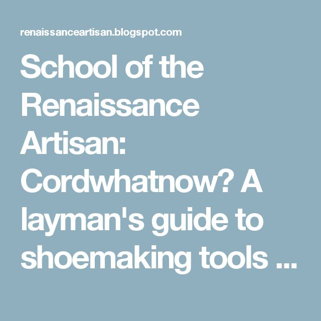 School of the Renaissance Artisan: Cordwhatnow? A layman's guide to shoemaking tools and terms
