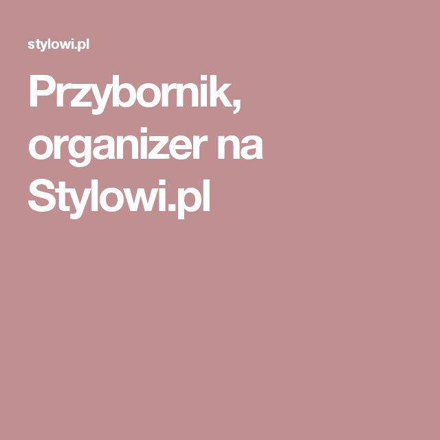 Przybornik, organizer na Stylowi.pl