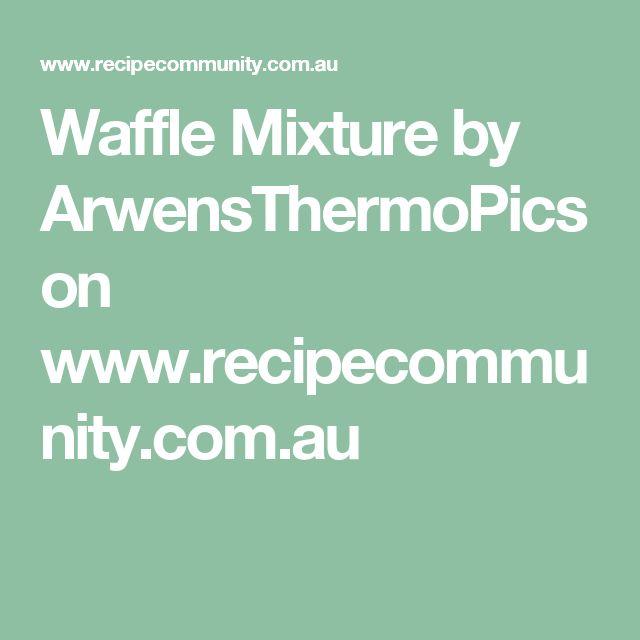 Waffle Mixture by ArwensThermoPics on www.recipecommunity.com.au
