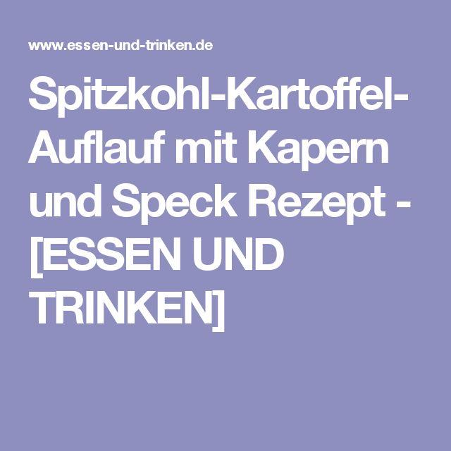 Spitzkohl-Kartoffel-Auflauf mit Kapern und Speck Rezept - [ESSEN UND TRINKEN]