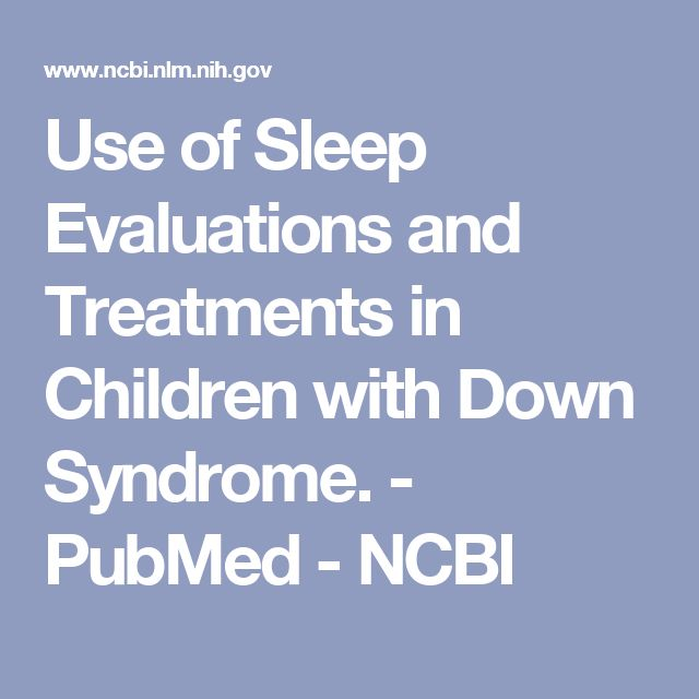 Use of Sleep Evaluations and Treatments in Children with Down Syndrome. - Esbensen - Hoffman - Byars - Beebe PubMed - NCBI
