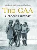 The GAA - A People's History by Mike Cronin, Mark Duncan and Paul Rouse: new in paperback