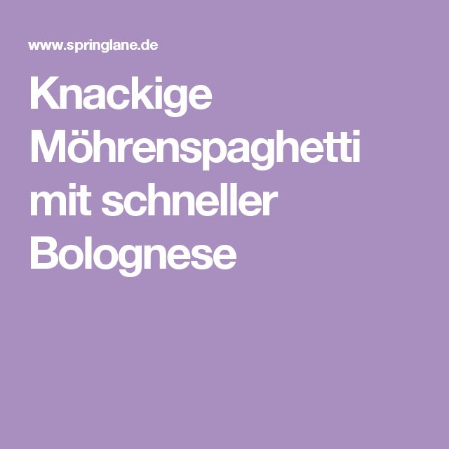 Knackige Möhrenspaghetti mit schneller Bolognese