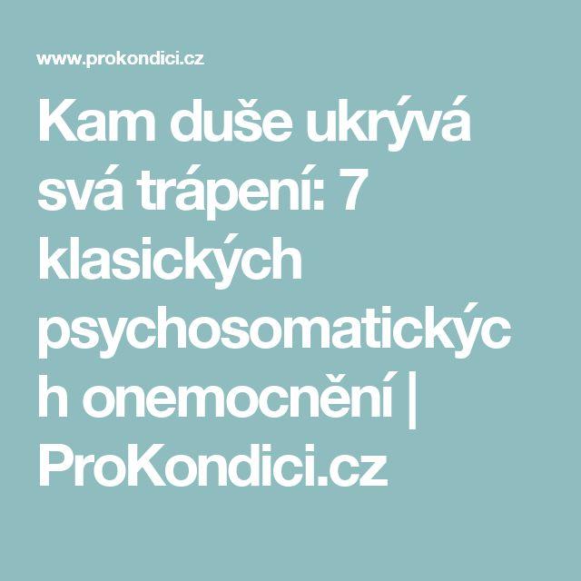 Kam duše ukrývá svá trápení: 7 klasických psychosomatických onemocnění   ProKondici.cz
