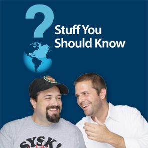 """Stuff You Should Know"" podcasts"