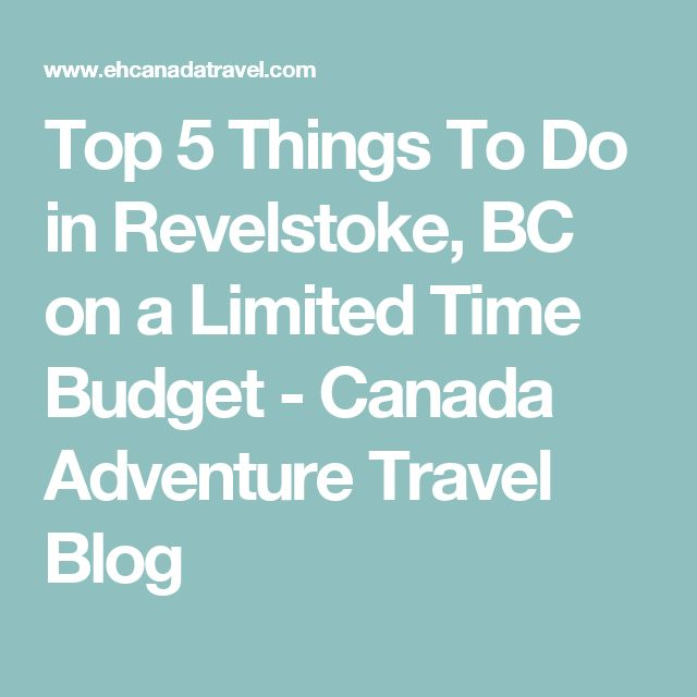 Top 5 Things To Do in Revelstoke, BC on a Limited Time Budget - Canada Adventure Travel Blog