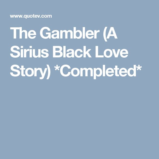 The Gambler (A Sirius Black Love Story) *Completed*