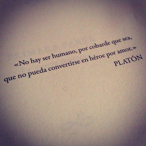 """""""No hay ser humano, por cobarde que sea, que no pueda convertirse en héroe por amor."""" Platón. #Feeling #Love"""