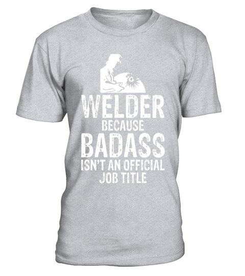 """# Welder Because Badass Isn't Official Job Title T-Shirt .  Special Offer, not available in shops      Comes in a variety of styles and colours      Buy yours now before it is too late!      Secured payment via Visa / Mastercard / Amex / PayPal      How to place an order            Choose the model from the drop-down menu      Click on """"Buy it now""""      Choose the size and the quantity      Add your delivery address and bank details      And that's it!      Tags: You wear the title of…"""