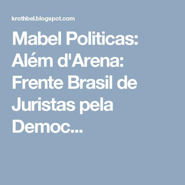 Mabel Politicas: Além d'Arena: Frente Brasil de Juristas pela Democ...