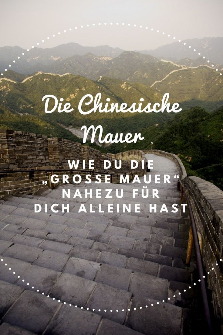 Ein Tipp Wie Du Die Chinesische Mauer Nahezu Fur Dich Alleine Hast Chinesische Mauer China Reisen Und Reisen