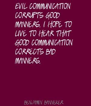 evil communications corrupt good manners Evil communications corrupt good manners 1 corinthians 15 3 to waste, spoil or consume lay not up for yourselves treasures on earth, where moth and rust doth.