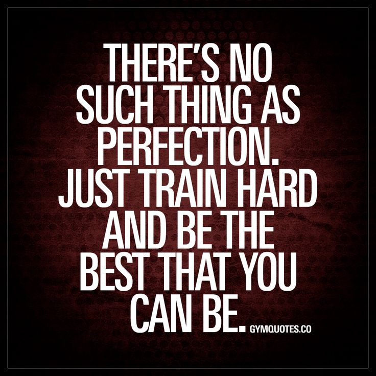 """There's no such thing as perfection. Just train hard and be the best that you can be."" - It's so important to realize that ""perfect"" simply does not exist. There is no set definition on what is ""perfect."" Just train as hard as you can and be the best that you can be. Be YOUR best. Nuff said. #trainhard #workhard www.gymquotes.co"