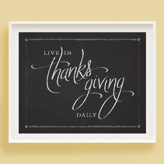 Printable - Live In Thanksgiving Daily - 8 x 10 chalkboard handwriting print. $3.50, via Etsy.