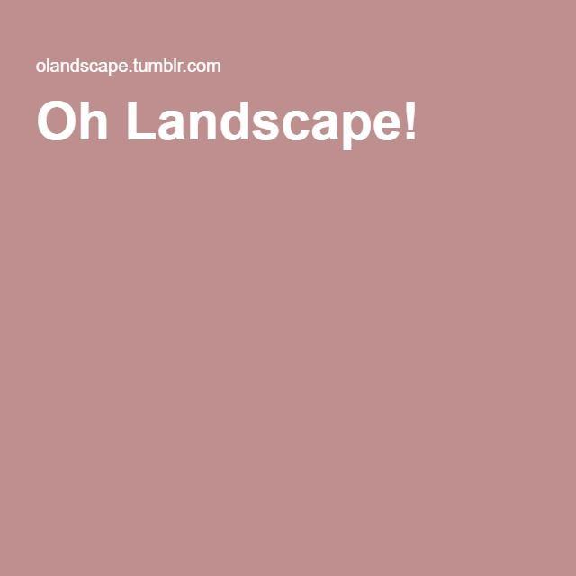 Oh Landscape!